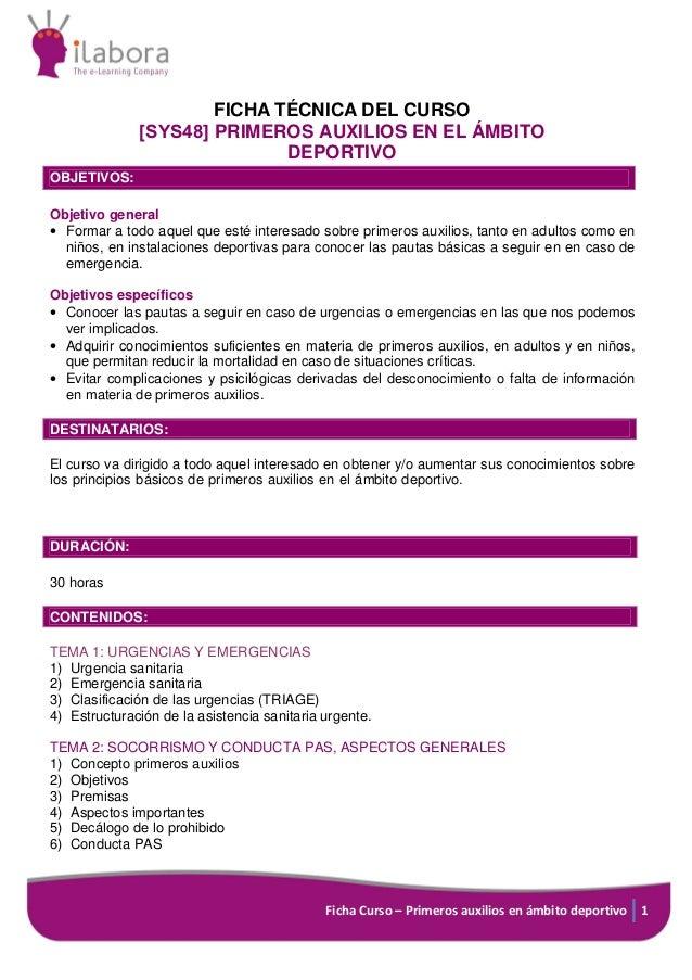 Ficha Curso – Primeros auxilios en ámbito deportivo 1 FICHA TÉCNICA DEL CURSO [SYS48] PRIMEROS AUXILIOS EN EL ÁMBITO DEPOR...