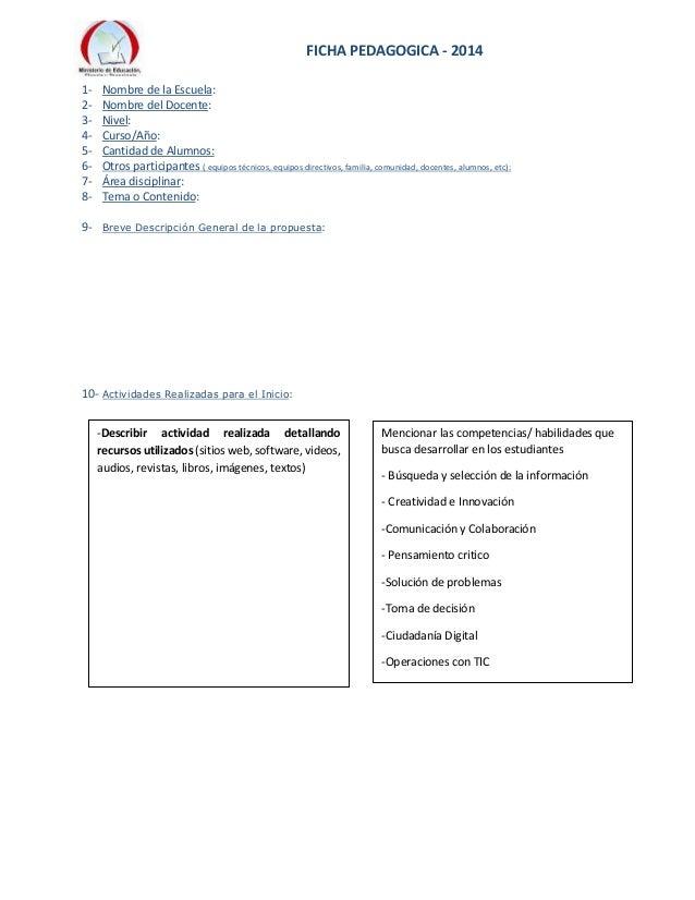 FICHA PEDAGOGICA - 2014  1- Nombre de la Escuela:  2- Nombre del Docente:  3- Nivel:  4- Curso/Año:  5- Cantidad de Alumno...