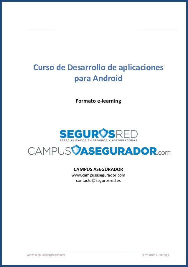 www.campusasegurador.com Formación e-learning Curso de Desarrollo de aplicaciones para Android Formato e-learning CAMPUS A...