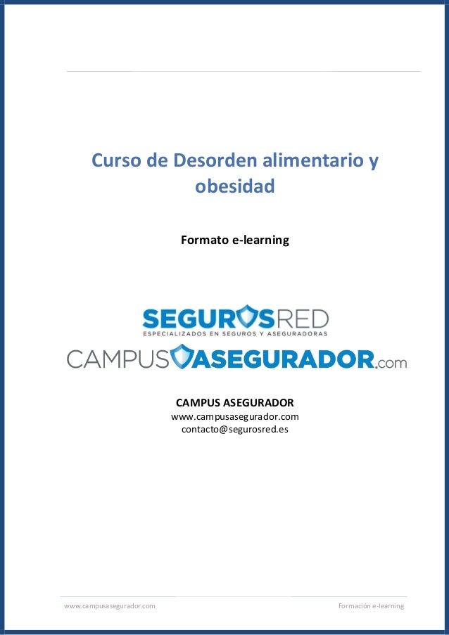www.campusasegurador.com Formación e-learning Curso de Desorden alimentario y obesidad Formato e-learning CAMPUS ASEGURADO...