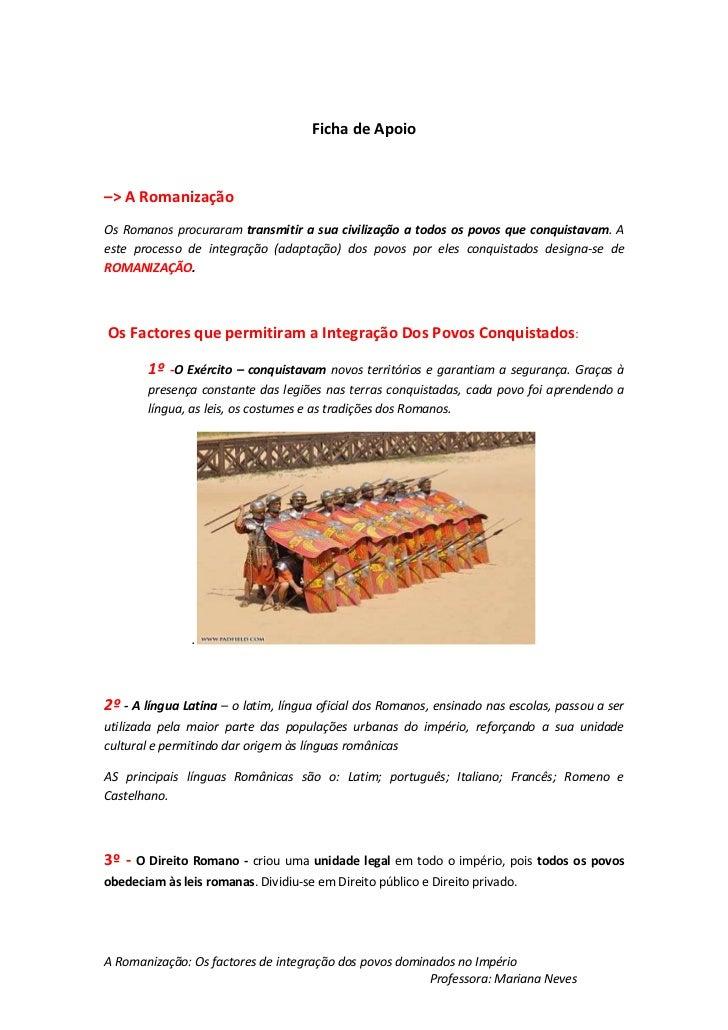 Ficha de Apoio<br />–> A Romanização <br />Os Romanos procuraram transmitir a sua civilização a todos os povos que conquis...