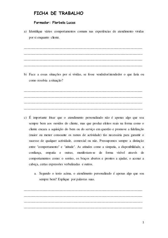 1 FICHA DE TRABALHO Formador: Florbela Lucas a) Identifique vários comportamentos comuns nas experiências de atendimento v...