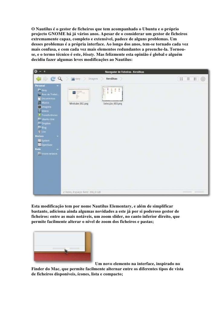 O Nautilus é o gestor de ficheiros que tem acompanhado o Ubuntu e o próprioprojecto GNOME há já vários anos. Apesar de o c...