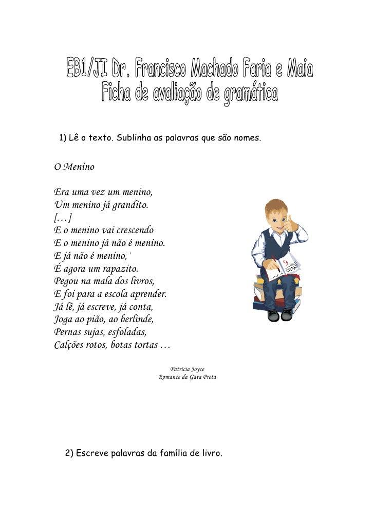 1) Lê o texto. Sublinha as palavras que são nomes.   O Menino  Era uma vez um menino, Um menino já grandito. […] E o menin...