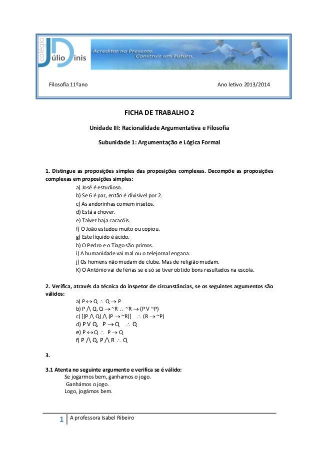 1 A professora Isabel Ribeiro Filosofia 11ºano Ano letivo 2013/2014 FICHA DE TRABALHO 2 Unidade III: Racionalidade Argumen...