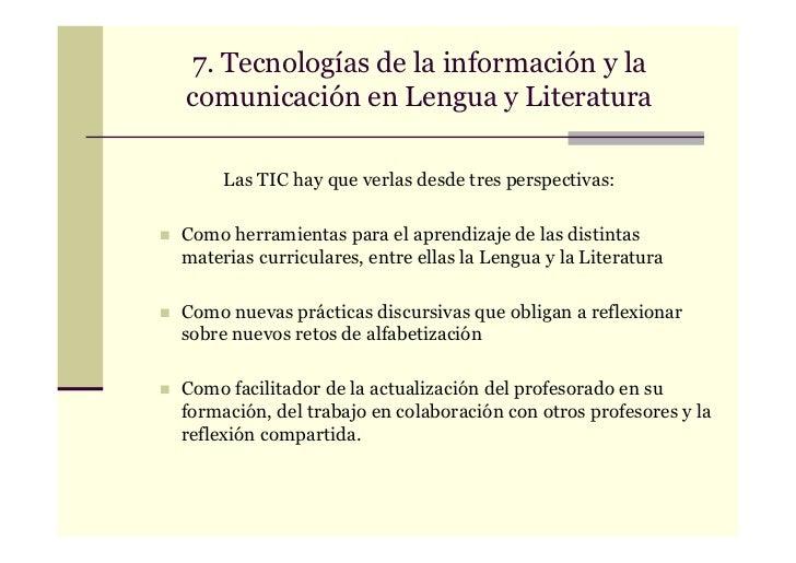 7. Tecnologías de la información y lacomunicación en Lengua y Literatura     Las TIC hay que verlas desde tres perspectiva...
