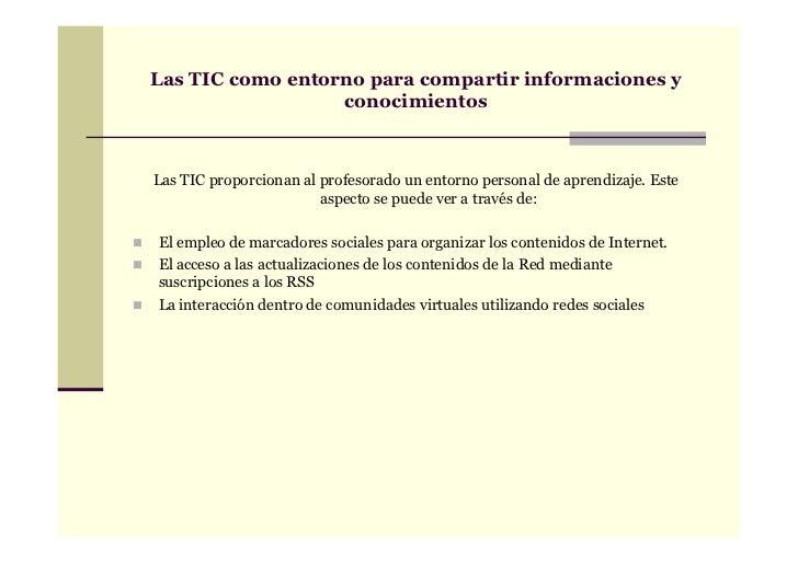 Las TIC como entorno para compartir informaciones y                  conocimientosLas TIC proporcionan al profesorado un e...