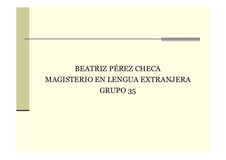 BEATRIZ PÉREZ CHECAMAGISTERIO EN LENGUA EXTRANJERA            GRUPO 35