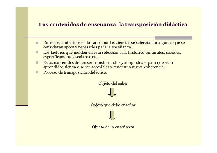 Los contenidos de enseñanza: la transposición didáctica Entre los contenidos elaborados por las ciencias se seleccionan al...