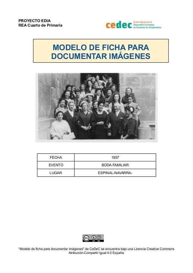 PROYECTO EDIA REA Cuarto de Primaria MODELO DE FICHA PARA DOCUMENTAR IMÁGENES FECHA 1957 EVENTO BODA FAMILIAR LUGAR ESPINA...