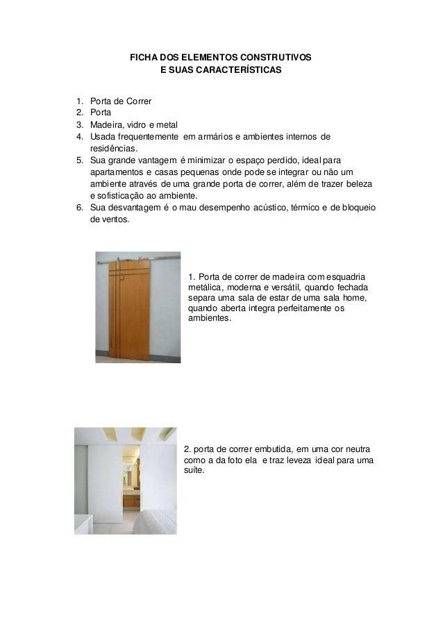 FICHA DOS ELEMENTOS CONSTRUTIVOS E SUAS CARACTERÍSTICAS 1. Porta de Correr 2. Porta 3. Madeira, vidro e metal 4. Usada fre...