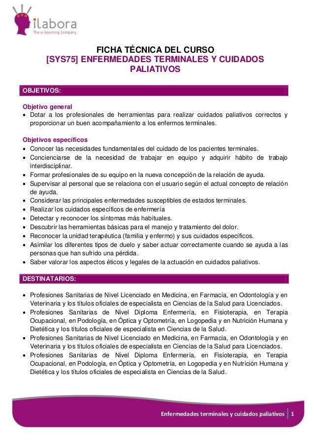 Enfermedades terminales y cuidados paliativos 1 FICHA TÉCNICA DEL CURSO [SYS75] ENFERMEDADES TERMINALES Y CUIDADOS PALIATI...