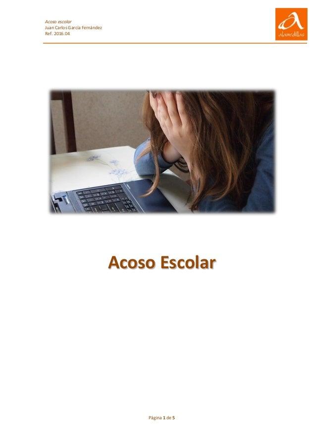 Acoso escolar Juan Carlos García Fernández Ref. 2016.04 Página 1 de 5 AAccoossoo EEssccoollaarr