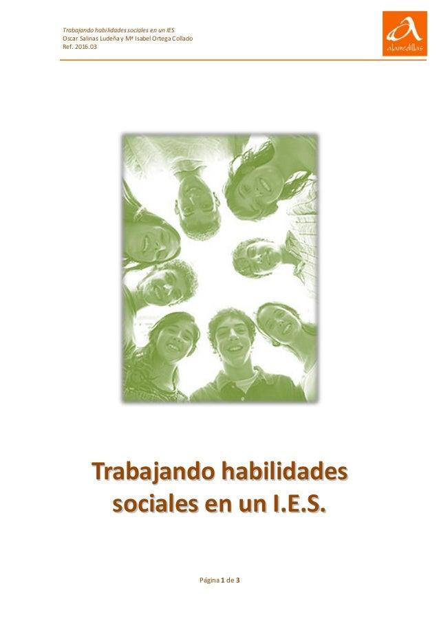 Trabajando habilidades sociales en un IES Oscar Salinas Ludeña y Mª Isabel Ortega Collado Ref. 2016.03 Página 1 de 3 TTrra...