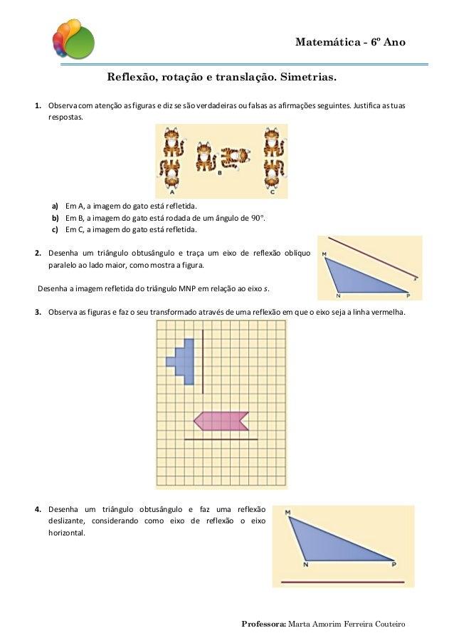 Matemática - 6º Ano Reflexão, rotação e translação. Simetrias. 1. Observa com atenção as figuras e diz se são verdadeiras ...
