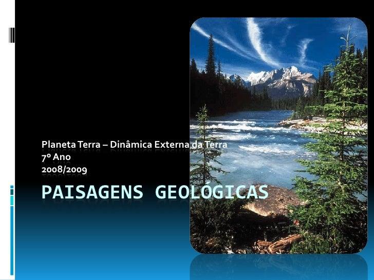 Planeta Terra – Dinâmica Externa da Terra7º Ano2008/2009PAISAGENS GEOLÓGICAS