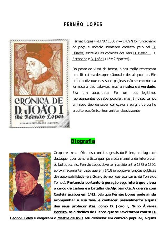 FERNÃO LOPES  Fernão Lopes (~1378 / 1380 ? — 1459?) foi funcionário do paço e notário, nomeado cronista pelo rei D. Duarte...