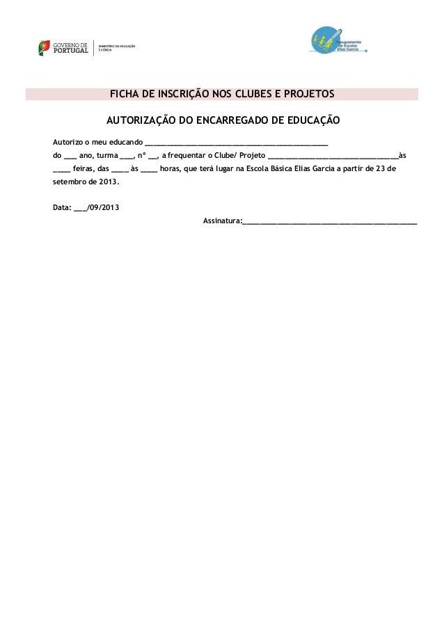 FICHA DE INSCRIÇÃO NOS CLUBES E PROJETOS AUTORIZAÇÃO DO ENCARREGADO DE EDUCAÇÃO Autorizo o meu educando __________________...