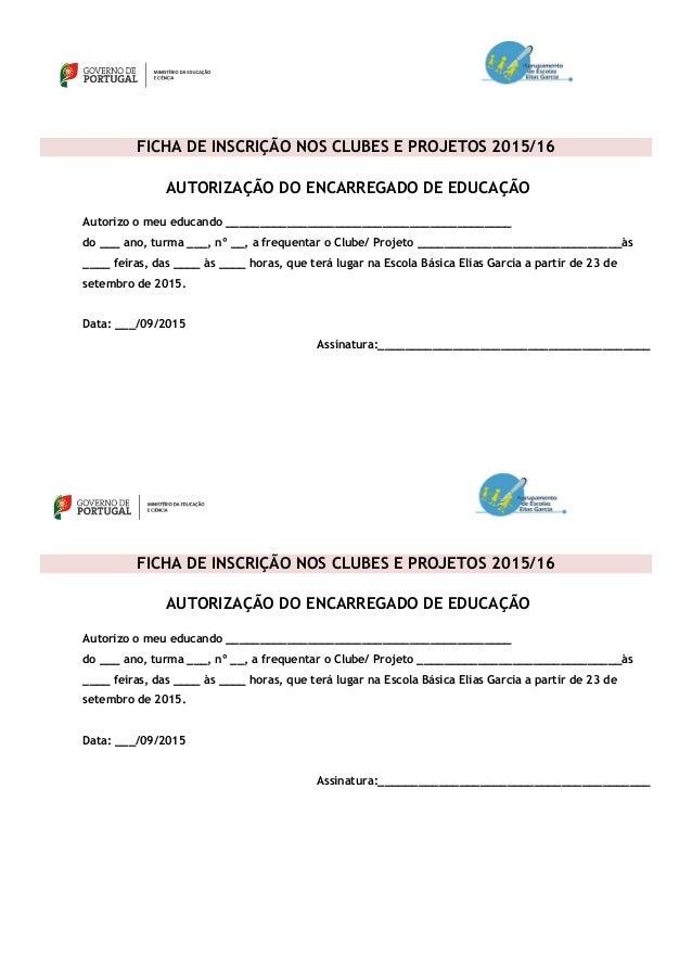 FICHA DE INSCRIÇÃO NOS CLUBES E PROJETOS 2015/16 AUTORIZAÇÃO DO ENCARREGADO DE EDUCAÇÃO Autorizo o meu educando __________...