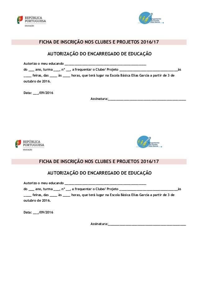 FICHA DE INSCRIÇÃO NOS CLUBES E PROJETOS 2016/17 AUTORIZAÇÃO DO ENCARREGADO DE EDUCAÇÃO Autorizo o meu educando __________...