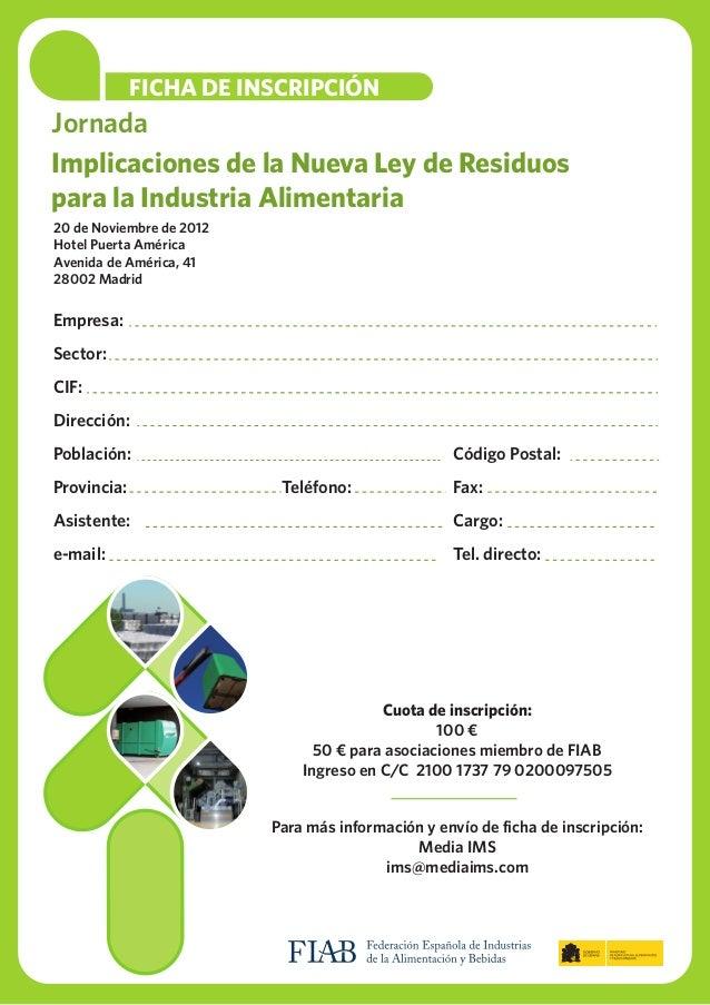 FICHA DE INSCRIPCIÓNJornadaImplicaciones de la Nueva Ley de Residuospara la Industria Alimentaria20 de Noviembre de 2012Ho...