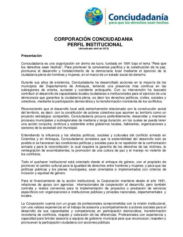 CORPORACIÓN CONCIUDADANIA PERFIL INSTITUCIONAL (Actualizado abril de 2013) Presentación Conciudadanía es una organización ...