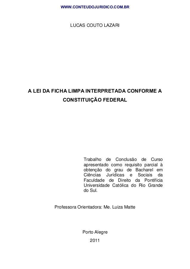 1 LUCAS COUTO LAZARI A LEI DA FICHA LIMPA INTERPRETADA CONFORME A CONSTITUIÇÃO FEDERAL Trabalho de Conclusão de Curso apre...