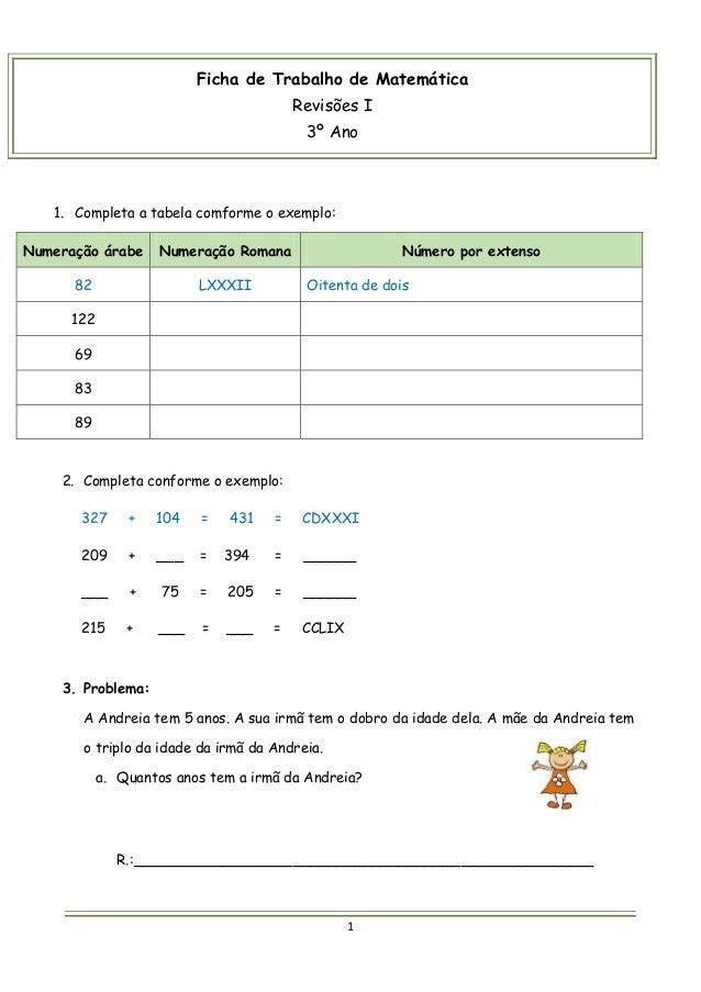 1 Ficha de Trabalho de Matemática Revisões I 3º Ano 1. Completa a tabela comforme o exemplo: Numeração árabe Numeração Rom...