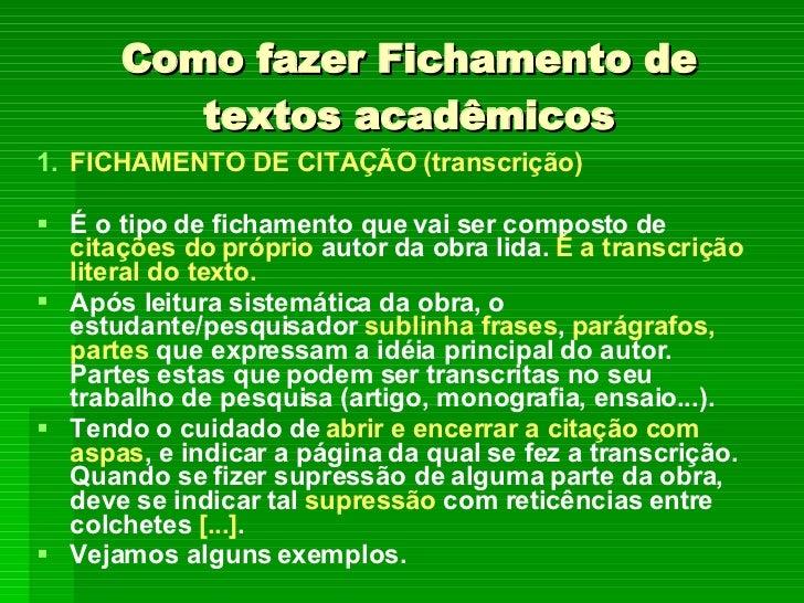 Como fazer Fichamento de textos acadêmicos <ul><li>FICHAMENTO DE CITAÇÃO (transcrição) </li></ul><ul><li>É o tipo de ficha...