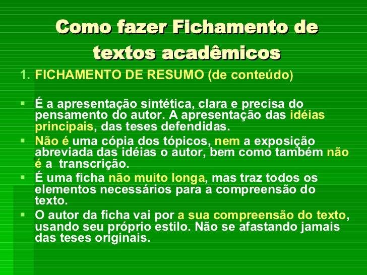 Como fazer Fichamento de textos acadêmicos <ul><li>FICHAMENTO DE RESUMO (de conteúdo ) </li></ul><ul><li>É a apresentação ...