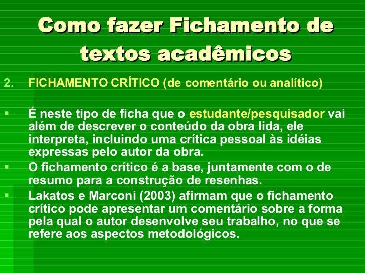 Como fazer Fichamento de textos acadêmicos <ul><li>FICHAMENTO CRÍTICO (de comentário ou analítico) </li></ul><ul><li>É nes...