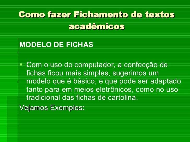 Como fazer Fichamento de textos acadêmicos <ul><li>MODELO DE FICHAS </li></ul><ul><li>Com o uso do computador, a confecção...