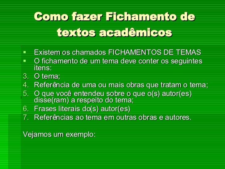 Como fazer Fichamento de textos acadêmicos <ul><li>Existem os chamados FICHAMENTOS DE TEMAS </li></ul><ul><li>O fichamento...