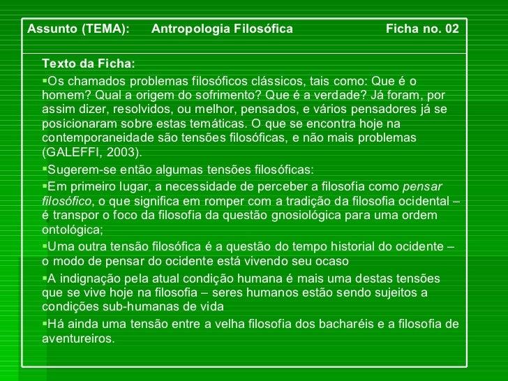 <ul><li>Texto da Ficha: </li></ul><ul><li>Os chamados problemas filosóficos clássicos, tais como: Que é o homem? Qual a or...