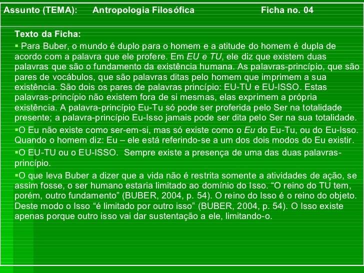 <ul><li>Texto da Ficha: </li></ul><ul><li>Para Buber, o mundo é duplo para o homem e a atitude do homem é dupla de acordo ...