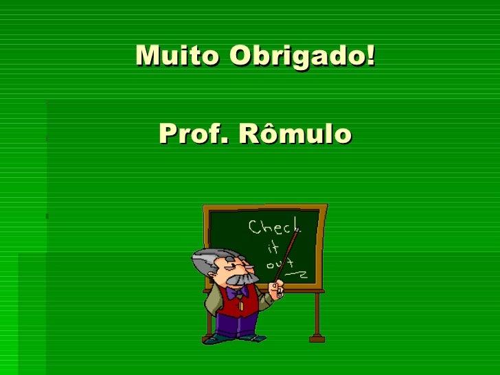 Muito Obrigado! Prof. Rômulo