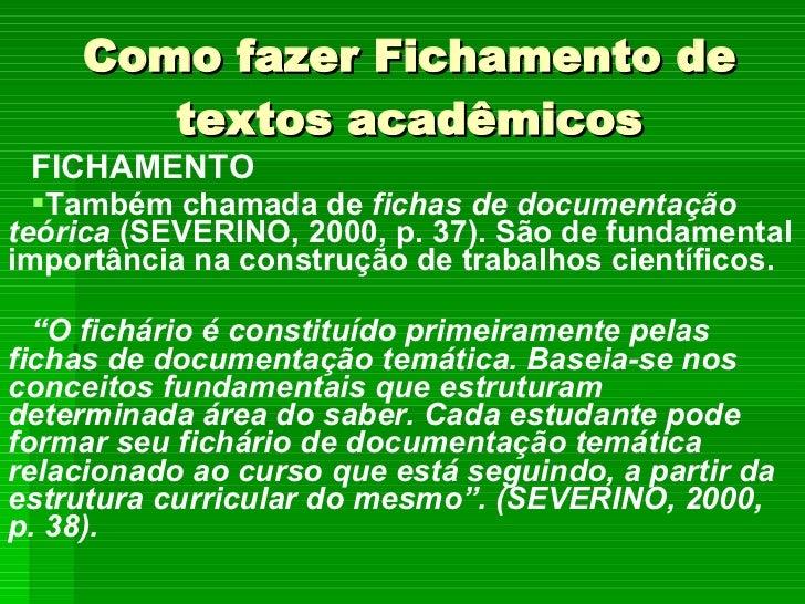 Como fazer Fichamento de textos acadêmicos <ul><li>FICHAMENTO </li></ul><ul><li>Também chamada de  fichas de documentação ...