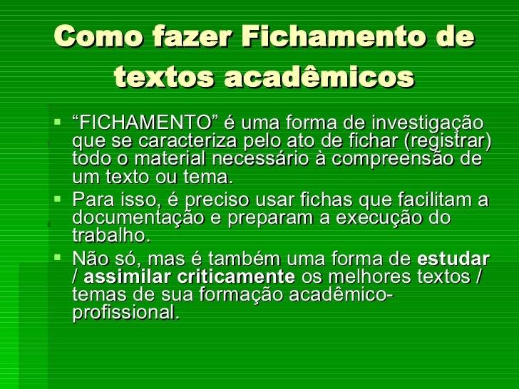"""Como fazer Fichamento de textos acadêmicos <ul><li>"""" FICHAMENTO"""" é uma forma de investigação que se caracteriza pelo ato d..."""