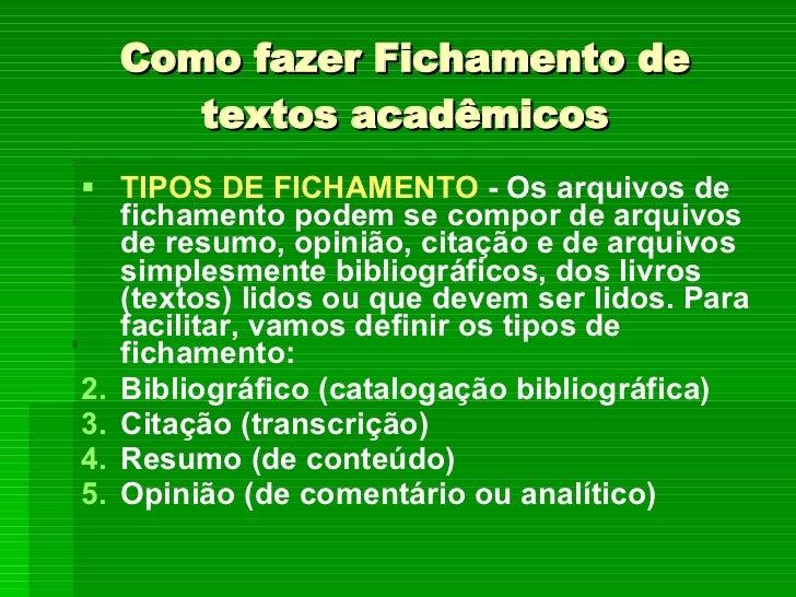 Como fazer Fichamento de textos acadêmicos <ul><li>TIPOS DE FICHAMENTO  - Os arquivos de fichamento podem se compor de arq...