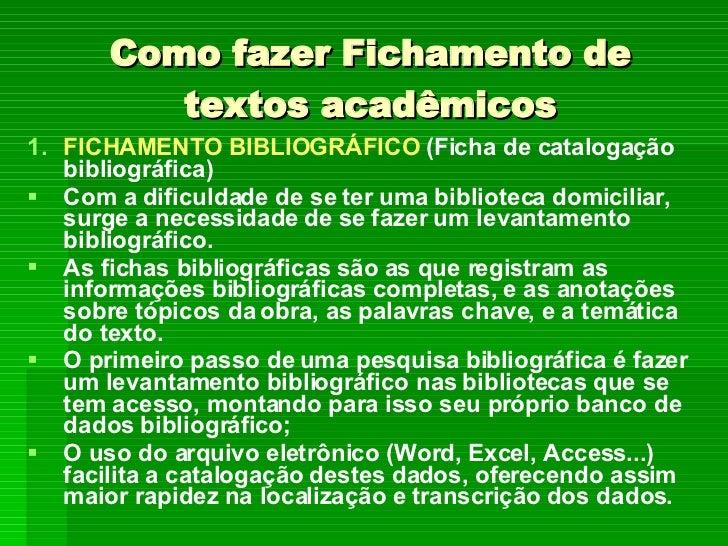 Como fazer Fichamento de textos acadêmicos <ul><li>FICHAMENTO BIBLIOGRÁFICO  (Ficha de catalogação bibliográfica) </li></u...