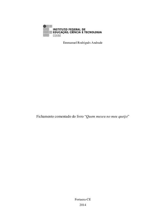 """Emmanuel Rodriguês Andrade Fichamento comentado do livro """"Quem mexeu no meu queijo"""" Fortaeza-CE 2014"""