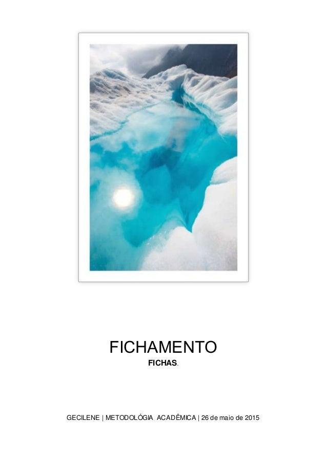 GECILENE | METODOLÓGIA ACADÊMICA | 26 de maio de 2015 FICHAMENTO FICHAS.