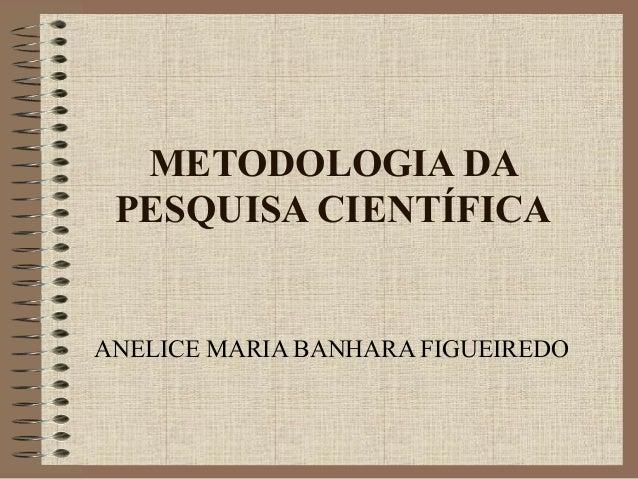 METODOLOGIA DAPESQUISA CIENTÍFICAANELICE MARIA BANHARA FIGUEIREDO