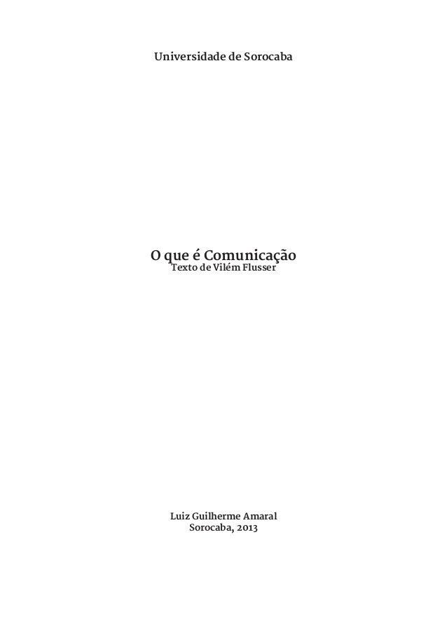 Universidade de SorocabaO que é Comunicação  Texto de Vilém Flusser  Luiz Guilherme Amaral      Sorocaba, 2013
