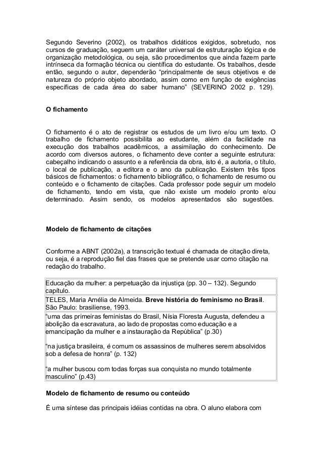 Segundo Severino (2002), os trabalhos didáticos exigidos, sobretudo, nos cursos de graduação, seguem um caráter universal ...