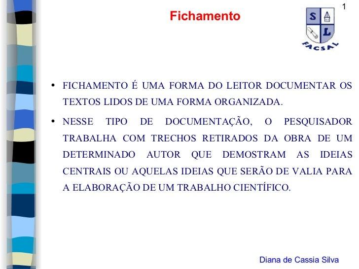 <ul><li>FICHAMENTO É UMA FORMA DO LEITOR DOCUMENTAR OS TEXTOS LIDOS DE UMA FORMA ORGANIZADA.  </li></ul><ul><li>NESSE TIPO...