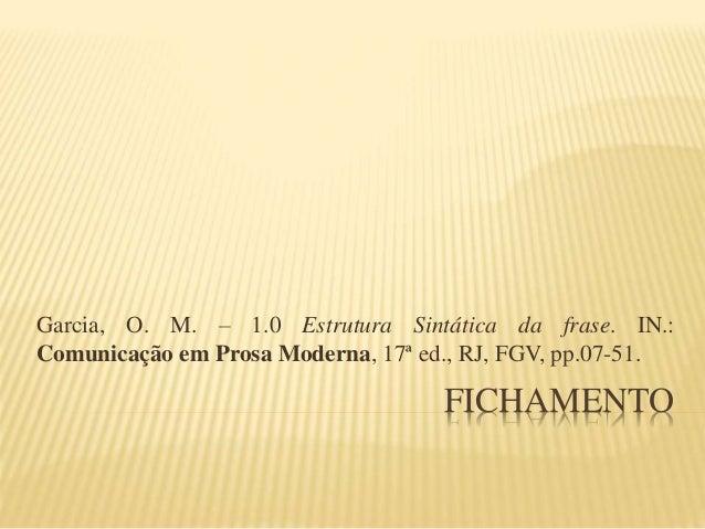 FICHAMENTO Garcia, O. M. – 1.0 Estrutura Sintática da frase. IN.: Comunicação em Prosa Moderna, 17ª ed., RJ, FGV, pp.07-51.