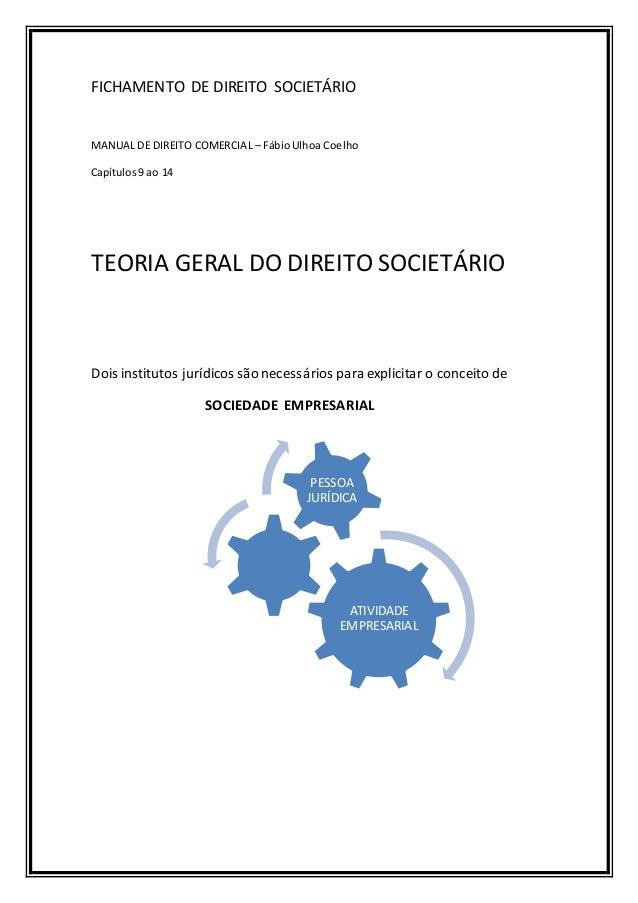 FICHAMENTO DE DIREITO SOCIETÁRIO MANUAL DE DIREITO COMERCIAL – FábioUlhoa Coelho Capítulos9 ao 14 TEORIA GERAL DO DIREITO ...