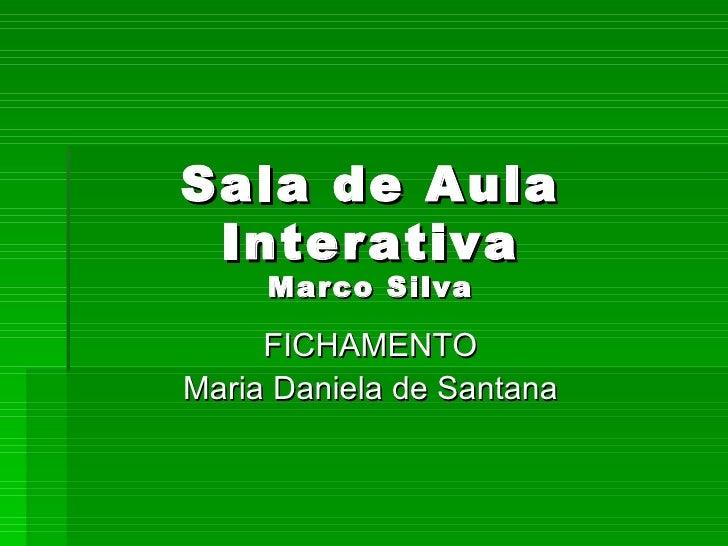 Sala de Aula Interativa     Marco Silva     FICHAMENTOMaria Daniela de Santana