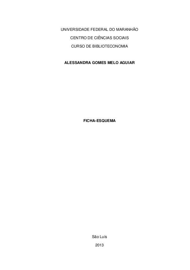 UNIVERSIDADE FEDERAL DO MARANHÃO CENTRO DE CIÊNCIAS SOCIAIS CURSO DE BIBLIOTECONOMIA ALESSANDRA GOMES MELO AGUIAR FICHA-ES...